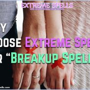 """Why Choose Extreme Spells For """"Breakup Spells""""?"""